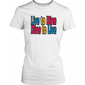 Leben Sie, um Speisen Dine zu leben - lustiges Zitat Damen T Shirt