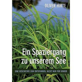 Ein Spaziergang zu unserem SeeEine Geschichte zum Entspannen nicht nur fr Kinder by Hirte & Oliver