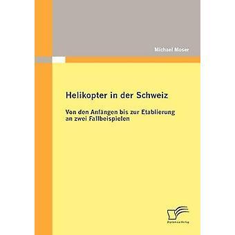 デア スイス ・ フォン ・ デン Anfngen bis zur Etablierung ・ ツヴァイ モーザー ・ マイケル Fallbeispielen ヘリコプター