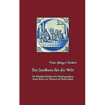Ein Senfkorn fr die Welt by Strter & HansJrgen