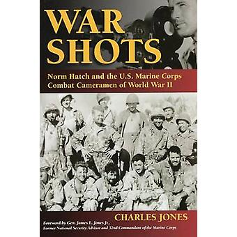 War Shots - Norm Hatch and the US Marine Corps Combat Camermen of Worl