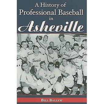 A History of Professional Baseball in Asheville by Bill Ballew - 9781