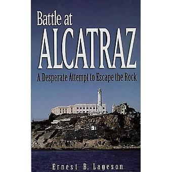 Battle at Alcatraz - A Desperate Attempt to Escape the Rock by Ernest