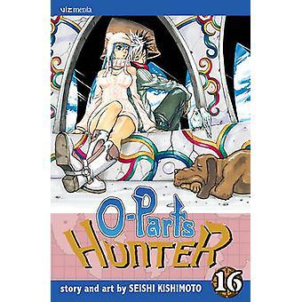 O-Parts Hunter - Vol. 16 by Seishi Kishimoto - 9781421519975 Book