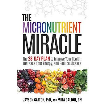 The Micronutrient Miracle by Jayson Calton - Mira Calton - 9781623365