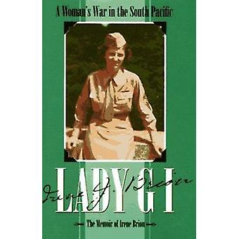 Lady GI - A Woman's War in the South Pacific by Irene Brion - 97808914