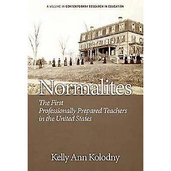 Normalites de eerste professioneel bereide leraren in de Verenigde Staten HC door Kolodny & Kelly Ann