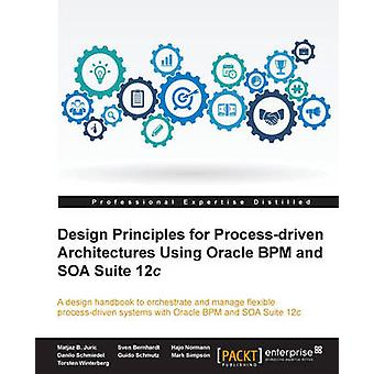 Design Principles for Processdriven Architectures Using Oracle BPM and SOA Suite 12c by Bernhardt & Sven