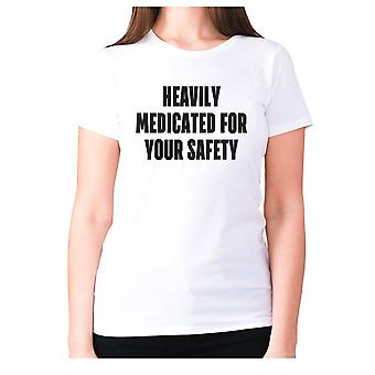 Womens funny rude t-shirt slogan tee ladies offensive - Heavily medicated for your safety
