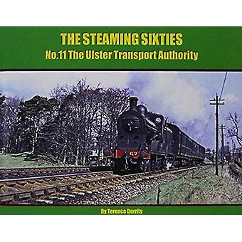 The Steaming Sixties  The Ulster Transport Authority by Terence Dorrity