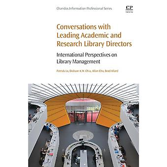 Conversations with Leading Academic and Research Library Directors International Perspectives on Library Management by Lo & Patrick