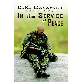 In the Service of Peace by Cassavoy & C. K.