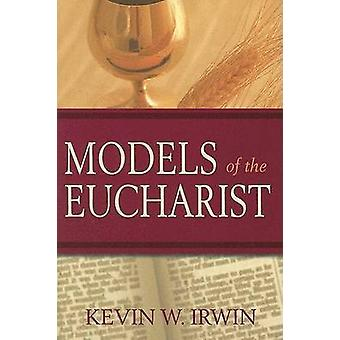 Models of the Eucharist by Kevin W. Irwin