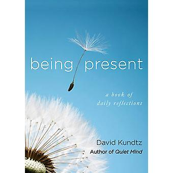 Being Present  A Book of Daily Reflections by David Kundtz