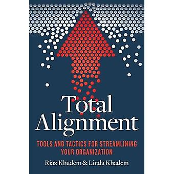 Total Alignment Tools and Tactics for Streamlining Your Organization by Khadem & Riaz