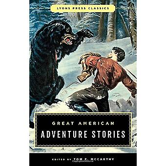 Great American Adventure Stories - Lyons Press Classics by Tom McCarth