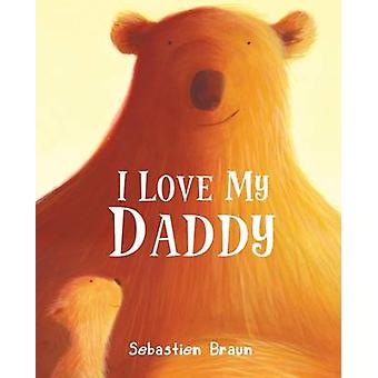 I Love My Daddy by Sebastien Braun - Sebastien Braun - 9781905417650
