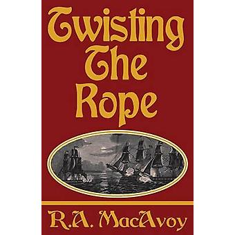 Twisting the Rope by MacAvoy & R. A.