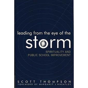 Leading from the Eye of the Storm Spirituality and Public School Improvement by Thompson & Scott
