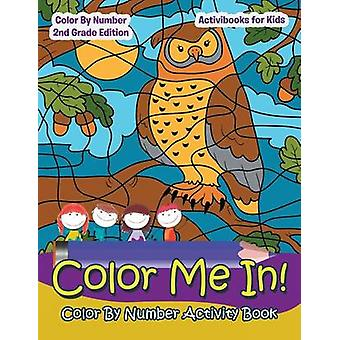 Color Me In Color By Number Activity Book  Color By Number 2Nd Grade Edition by for Kids & Activibooks