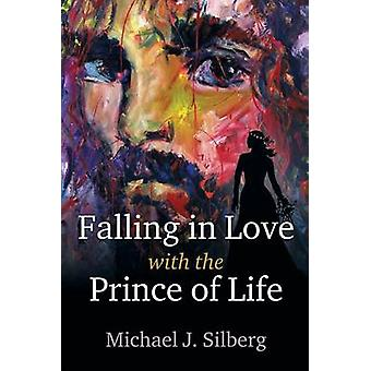 Falling in Love with the Prince of Life by Silberg & Michael J.