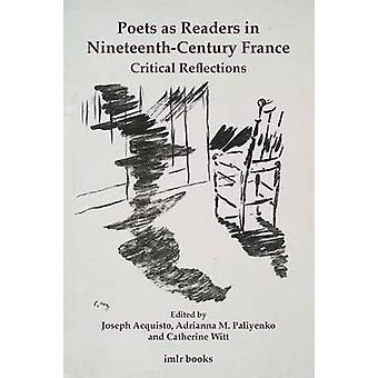 Poets as Readers in NineteenthCentury France Critical Reflections by Acquisto & Joseph