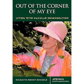 Out of the Corner of My Eye Living with Macular Degeneration by Ringgold & Nicolette P.
