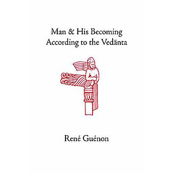 Man and His Becoming According to the Vedanta by Guenon & Rene
