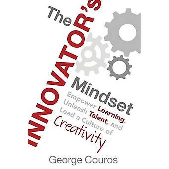 The Innovators Mindset Empower Learning Unleash Talent and Lead a Culture of Creativity by Couros & George
