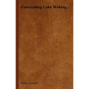 Concerning Cake Making by Jerome & Helen