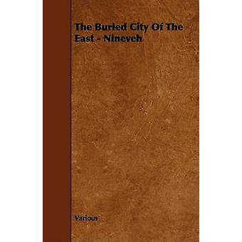 The Buried City of the East  Nineveh by Various