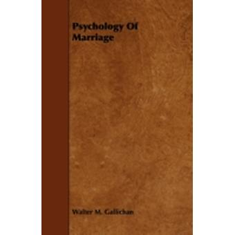 Psychology of Marriage by Gallichan & Walter M.