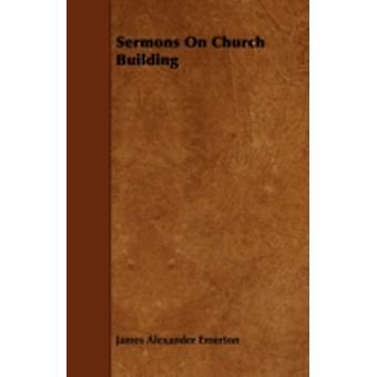 Sermons On Church Building by Emerton & James Alexander