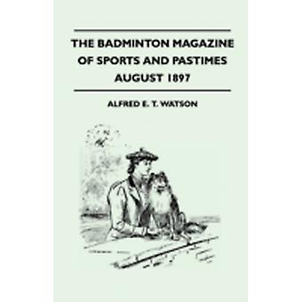 The Badminton Magazine Of Sports And Pastimes  August 1897  Containing Chapters On The Grouse Some Bowling And Fielding Yarns Polo On The Pampas And Horse Racing In England by Watson & Alfred E. T.