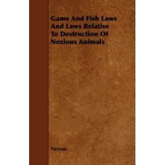 Game and Fish Laws and Laws Relative to Destruction of Noxious Animals by Various