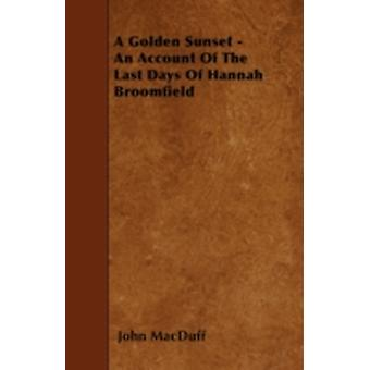 A Golden Sunset  An Account Of The Last Days Of Hannah Broomfield by MacDuff & John