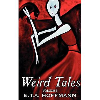 Weird Tales. Vol. I by E.T A. Hoffman Fiction Fantasy by Hoffmann & E. T. a.