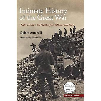 Intimate History of the Great War Letters Diaries and Memories from Soldiers on the Front by Antonelli & Quinto