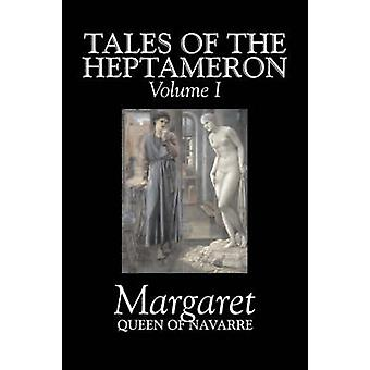 Tales of the Heptameron Vol. I of V von Margaret Queen of Navarra Fiction Classics Literarische sernische Action Abenteuer von Margaret & Königin von Navarra