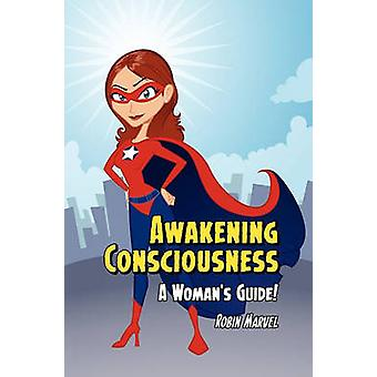 Awakening Consciousness A Womans Guide by Marvel & Robin