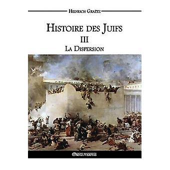 Histoire des Juifs III La Dispersion by Gratz & Heinrich