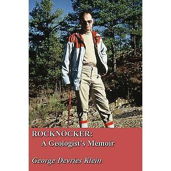 Rocknocker A Geologists Memoir by Klein & George Devries