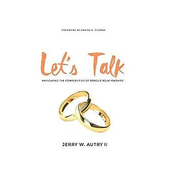 Lets Talk Navigating the Complexities of Serious Relationships by Autry II & Jerry W.