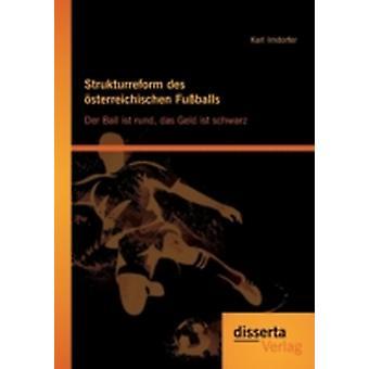 Strukturreform des sterreichischen Fuballs Der Ball ist rund das Geld ist schwarz by Irndorfer & Karl