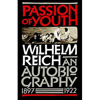 Passion of Youth An Autobiography 18971922 by Reich & Wilhelm