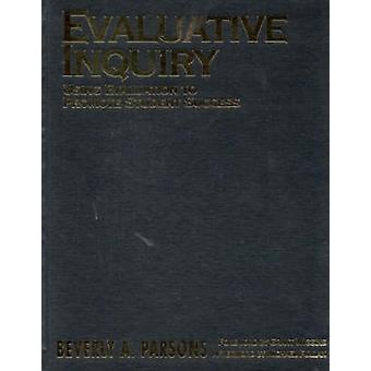Evaluative Inquiry Using Evaluation to Promote Student Success by Parsons & Beverly A.