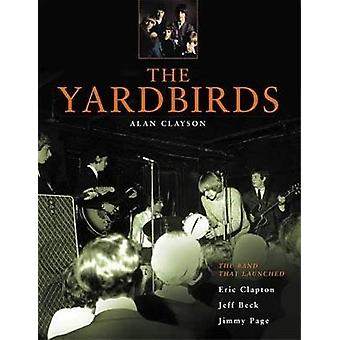 The Yardbirds The Band That Launched Eric Clapton Jeff Beck Jimmy Page by Clayson & Alan