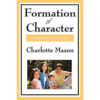 Formation of Character Volume V of Charlotte Masons Homeschooling Series by Mason & Charlotte