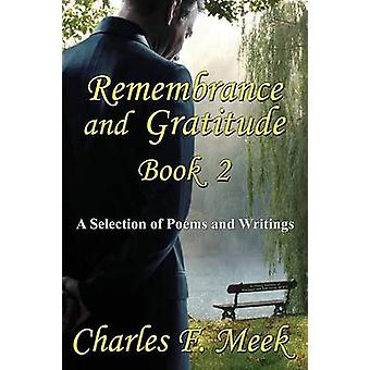 Remembrance and Gratitude Book 2 A Selection of Poems and Writings by Meek & Charles F.