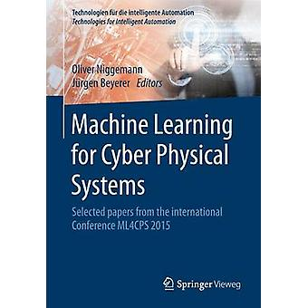Machine Learning for Cyber Physical Systems  Selected papers from the International Conference ML4CPS 2015 by Niggemann & Oliver